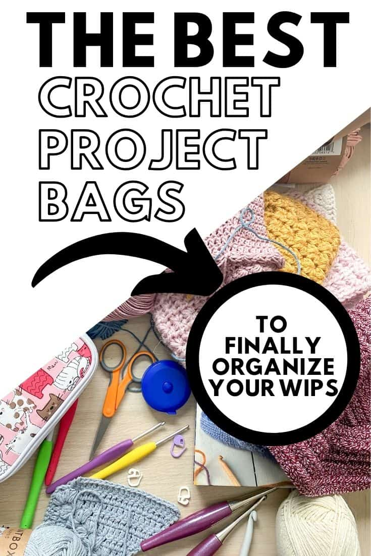 messy desk with yarn and hooks with an overlay saying the best crochet project bags