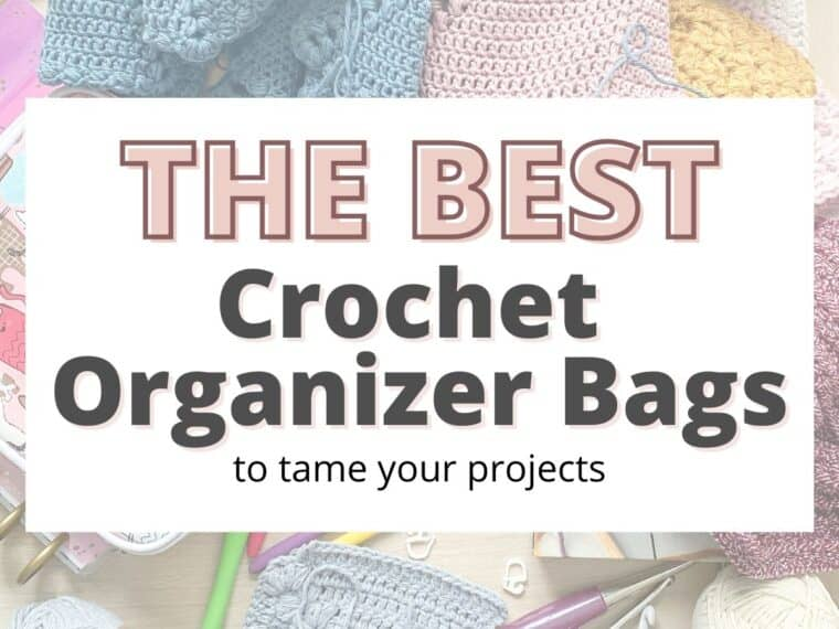 messy desk with yarn and hooks with an overlay saying the best crochet organizer bags