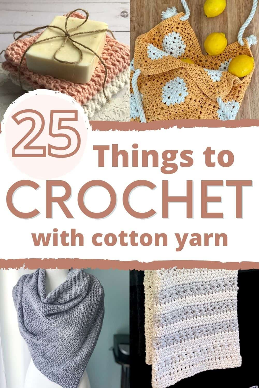 collage 4 different cotton crochet projects with text saying 25 things to crochet with cotton yarn