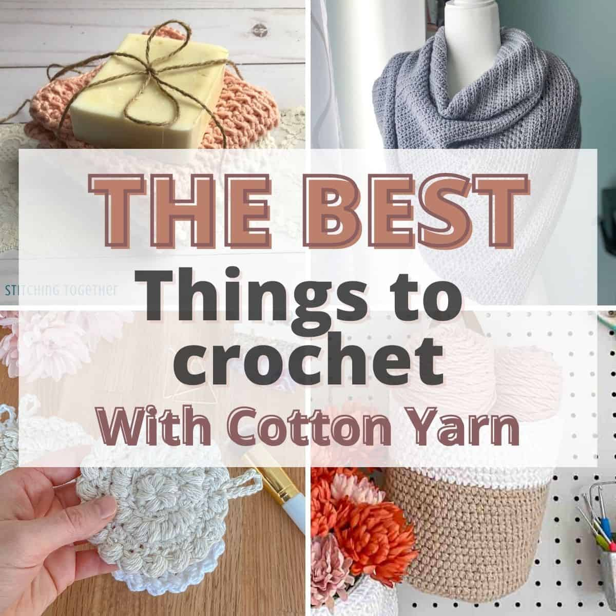 collage 4 different cotton crochet projects with text saying the best things to crochet with cotton yarn